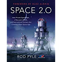 Space 2.0: How Private Spaceflight, a Resurgent NASA, and International Partners are Creating a New Space Age (English Edition)