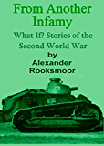 From Another Infamy: What If? Stories of the Second World War