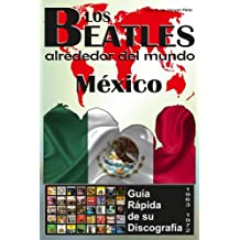 Los Beatles - México - Guia Rápida De Su Discografía: Discografía A Todo Color (1963-1972): Volume 8 (Los Beatles Alrededor Del Mundo)
