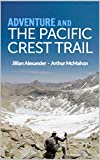 Adventure and the Pacific Crest Trail: Backpacking America's Premier National Scenic Trail