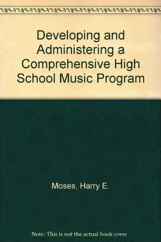 Developing and administering a comprehensive high school music program par Harry E Moses