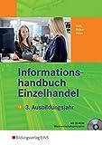 Informationshandbücher und Lernsituationen Einzelhandel - nach Ausbildungsjahren: Informationshandbuch Einzelhandel. 3. Ausbildungsjahr. LF 11-14. (Lehr-/Fachbuch) (Lernmaterialien)