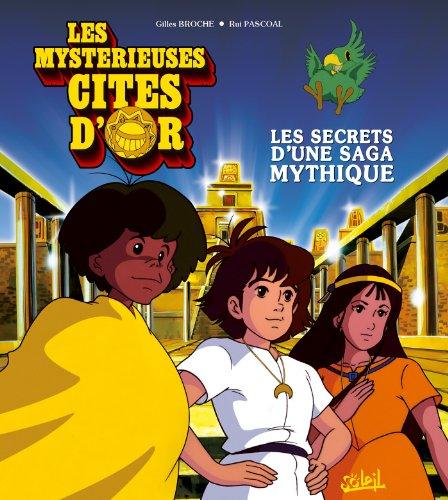 Les mystérieuses cités d'or : Les secrets d'une saga mythique par Gilles Broche, Rui Pascoal