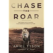 Chase the Roar: Becoming Faith Chasers in an American Dream Culture (English Edition)
