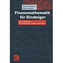 Finanzmathematik für Einsteiger: Eine Einführung für Studierende, Schüler und Lehrer