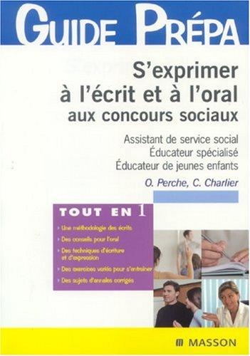 S'exprimer à l'écrit et à l'oral aux concours sociaux: Assistant de service social. Éducateur spécialisé. Éducateur de jeunes enfants