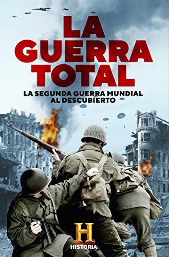 La Guerra Total: La Segunda Guerra Mundial al descubierto (OBRAS DIVERSAS) por Canal Historia