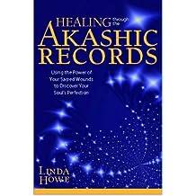 [(Healing Through the Akashic Records)] [Author: Linda Howe] published on (May, 2011)