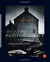 Night Photography: Finding your way in the dark by Lance Keimig (2010-07-15)