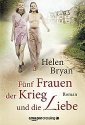 Fünf Frauen, der Krieg und die Liebe (German Edition)