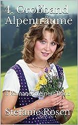 4. Großband Alpenträume: 3 Romane in einem Band (Heimatromane)