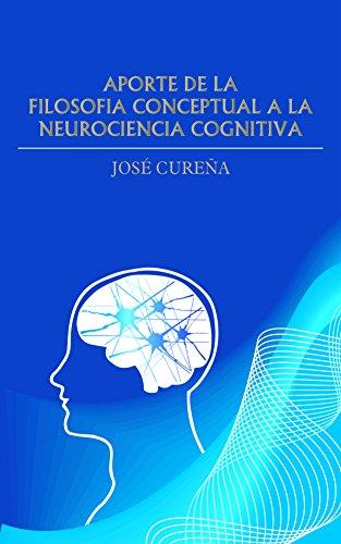 Aportación de la filosofía conceptual a la neurociencia cognitiva por José Mario García Aguirre