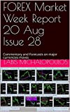 FOREX Market Week Report 20 Aug Issue 28: Commentary  and Forecasts on major currencies moves (English Edition)