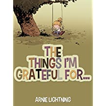 THE THINGS I'M GRATEFUL FOR... (Books for Kids: Bedtime Stories for Kids Ages 4-8): Cute Short Stories for Kids About Being Thankful (Happy Kid Books Book 1) (English Edition)