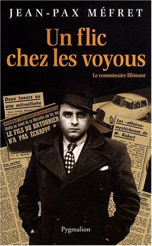 Un flic chez les voyous : Le commissaire Blémant par Jean-Pax Méfret