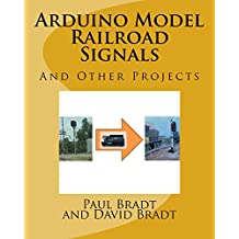 Arduino Model Railroad Signals: And Other Projects (English Edition)