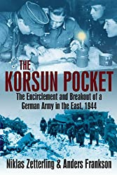 Korsun Pocket: The Encirclement and Breakout of a German Army in the East, 1944