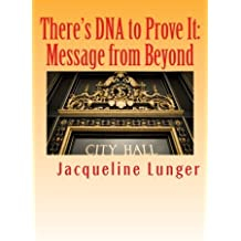 There's DNA to Prove It: Message from Beyond (Psychic Chronicles) (Volume 2) by Jacqueline Lunger (2015-09-18)