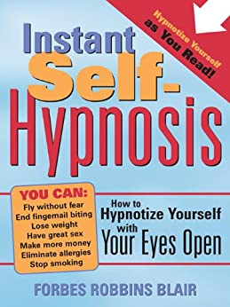 Instant Self-Hypnosis: How to Hypnotize Yourself with Your Eyes Open by [Blair, Forbes Robbins]