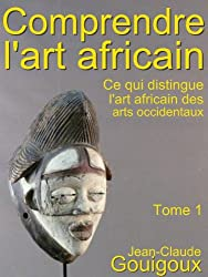 Comprendre l'art africain (French Edition)