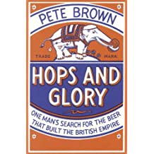 Hops and Glory: One man's search for the beer that built the British Empire (English Edition)