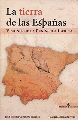 La tierra de las Españas: Visiones de la Península Ibérica por Juan Vicente Caballero Sánchez