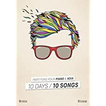 10 Days / 10 Songs: Partitions pour piano & voix (French Edition)