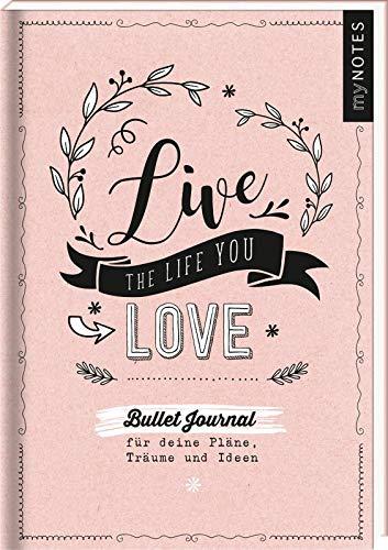 myNOTES Live the life you love! Bullet Journal für meine Pläne, Träume und Ideen: Perfekt organisiert mit Bullet Journal Vorlagen (- Journal Vorlage)
