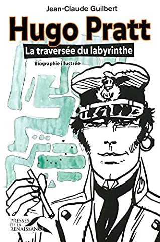 Hugo Pratt : La traversée du labyrinthe. Biographie illustrée