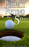 Perfect Putting In 5 Days