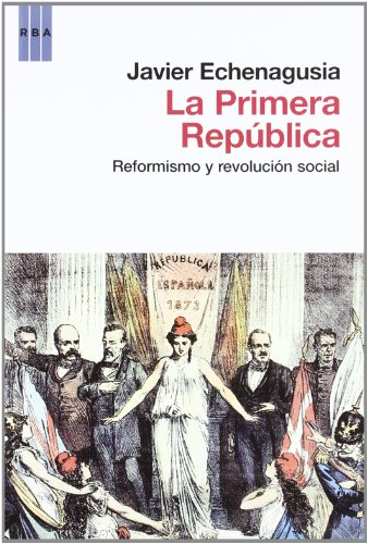 La primera republica: Reformismo y revolución social (HISTORIA)