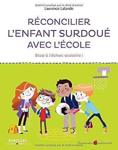 Réconcilier l'enfant surdoué avec l'école : Stop à l'échec scolaire !