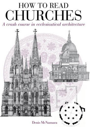 How to Read Churches: A Crash Course in Ecclesiatical Architecture by Denis R. McNamara (21-Feb-2011) Paperback
