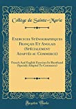 Exercices Sténographiques Français Et Anglais (Spécialement Adaptés Au Commerce): French and English Exercises in Shorthand (Specialy Adapted to Commerce) (Classic Reprint)