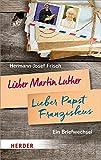 Lieber Martin Luther - lieber Papst Franziskus: Ein Briefwechsel