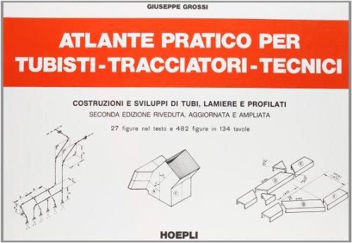 Atlante pratico per tubisti, tracciatori, tecnici di G. Grossi