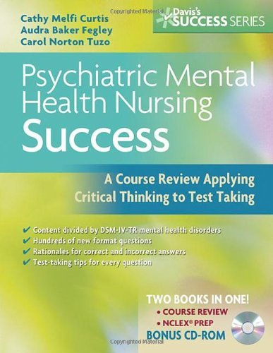 Psychiatric Mental Health Nursing Success: A Course Review Applying Critical Thinking to Test Taking (Davis's Success) by Cathy Melfi Curtis MSN RN-BC (2008-11-19)