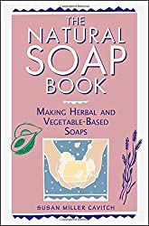 The Natural Soap Book: Making Herbal and Vegetable-Based Soaps by Susan Miller Cavitch (1995-01-08)