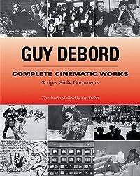Guy Debord: Complete Cinematic Works: Scripts, Stills, Documents by Guy Debord (2005-04-01)