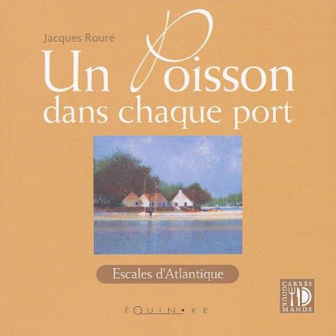 Un poisson dans chaque port : Escales d'Atlantique par Jacques Rouré