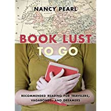 [(Book Lust to Go: Recommended Reading for Travelers, Vagabonds, and Dreamers)] [Author: Nancy Pearl] published on (December, 2012)