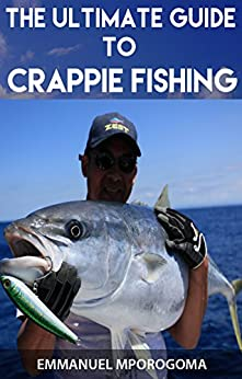 The Ultimate Guide to Crappie Fishing: Different tips and ...