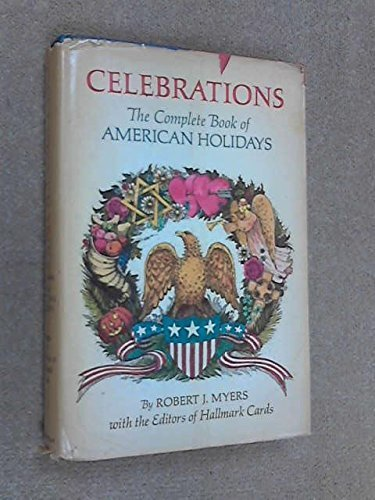 celebrations-the-complete-book-of-american-holidays-by-robert-j-myers-editors-of-hallmark-cards-1972