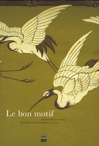 Le bon motif : Papiers peints et tissus. Les trésors de la Bibliothèque Forney par Dominique Deangeli Cayrol