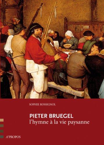 Pieter Bruegel, l´hymne à la vie paysanne par Sophie Rossignol