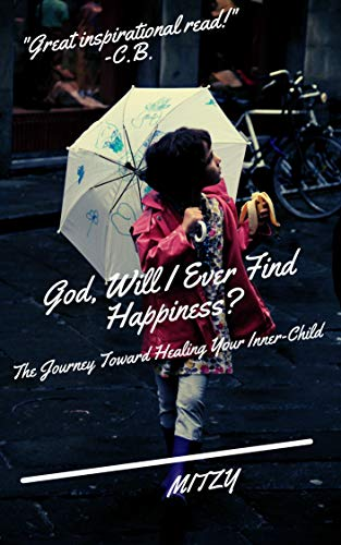 God Will I Ever Find Happiness?: The Journey Toward Healing Your Inner-Child (English Edition)