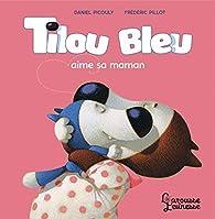 Tilou bleu aime sa maman par Daniel Picouly