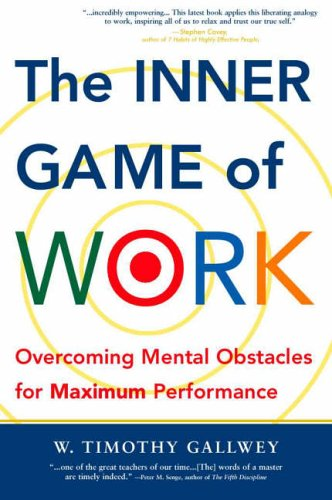 The Inner Game of Work: Overcoming Mental Obstacles for Maximum Performance (Texere paperback series)