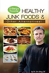 Dr. Berg's Healthy Junk Foods & Sweet Alternatives: Replacement for Dr. Berg's Healthy Comfort Foods & Sweet Alternatives (English Edition)