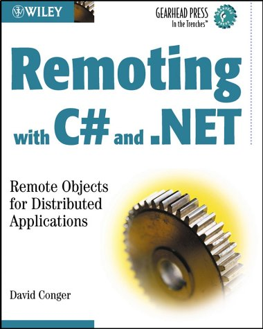 Remoting with C# and .NET: Remote Objects for Distributed Applications (Gearhead Press: In the Trenches)